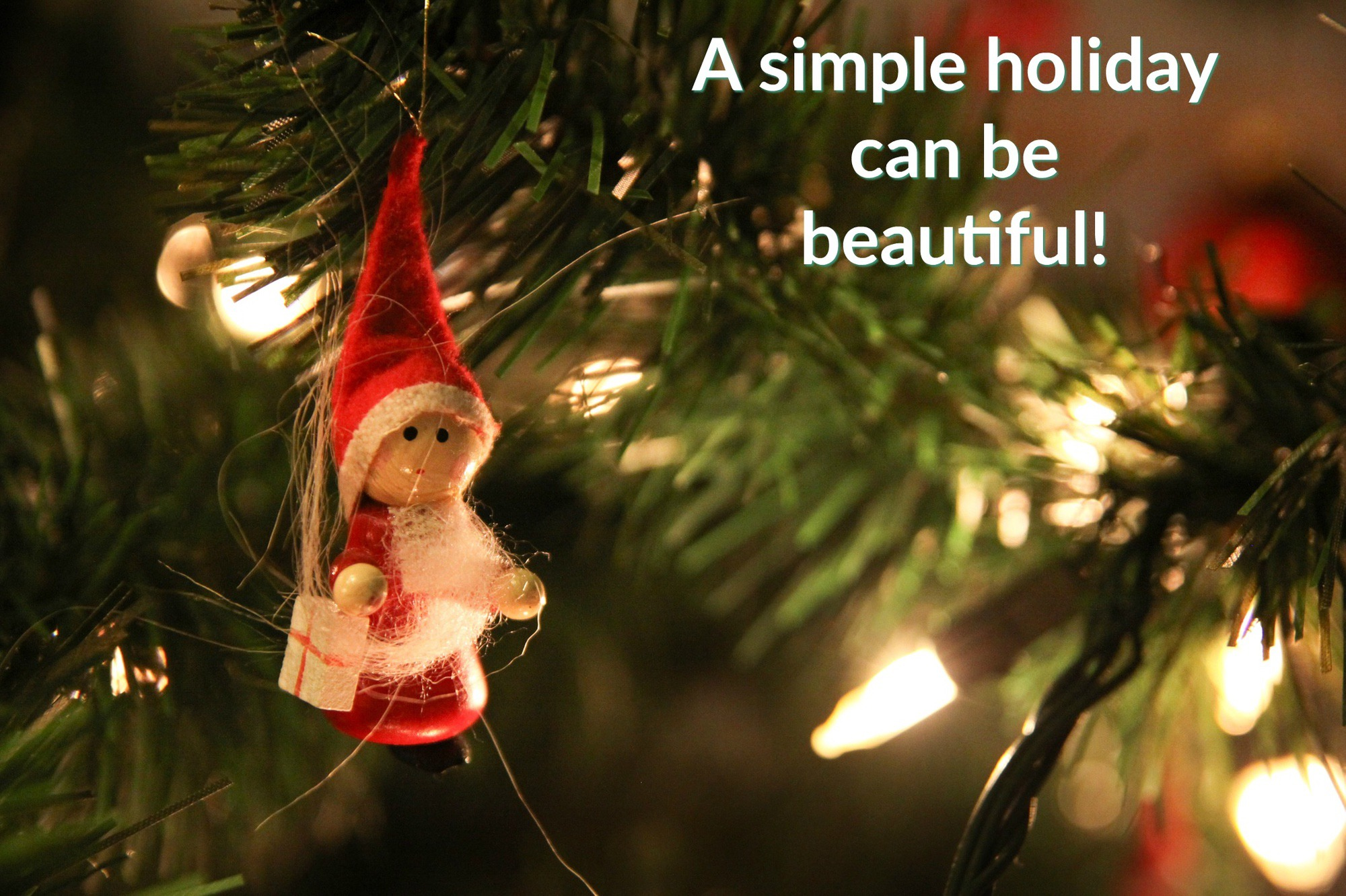 "Simple Christmas ornament on tree: ""A simple holiday can be beautiful!"""